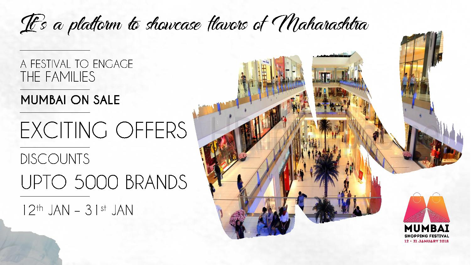 It's a platform to showcase flavors of Maharashtra A FESTIVAL TO ENGAGE THE FAMILIES MUMBAI ON SALE EXCITING OFFERS DISCOUNTS UPTO 5000 BRANDS 12th JAN – 31st JAN