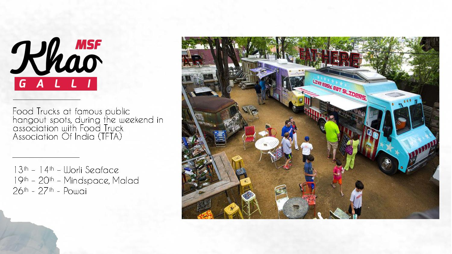 Food Trucks at famous public hangout spots, during the weekend in association with Food Truck Association Of India (TFTA) 13th – 14th – Worli Seaface 19th – 20th – Mindspace, Malad 26th - 27th - Powai